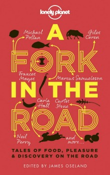 A Fork in the Road by Lonely Planet, $24.99, shop.lonelyplanet.com
