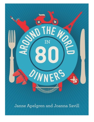 <i>Around the World in 80 Dinners</i> by Janne Apelgren and Joanna Savill.