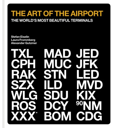 Images from The Art of the Airport by Stefan Eiselin, Laura Frommberg and Alexander Gutzmer (Murdoch Books, RRP $49.99)